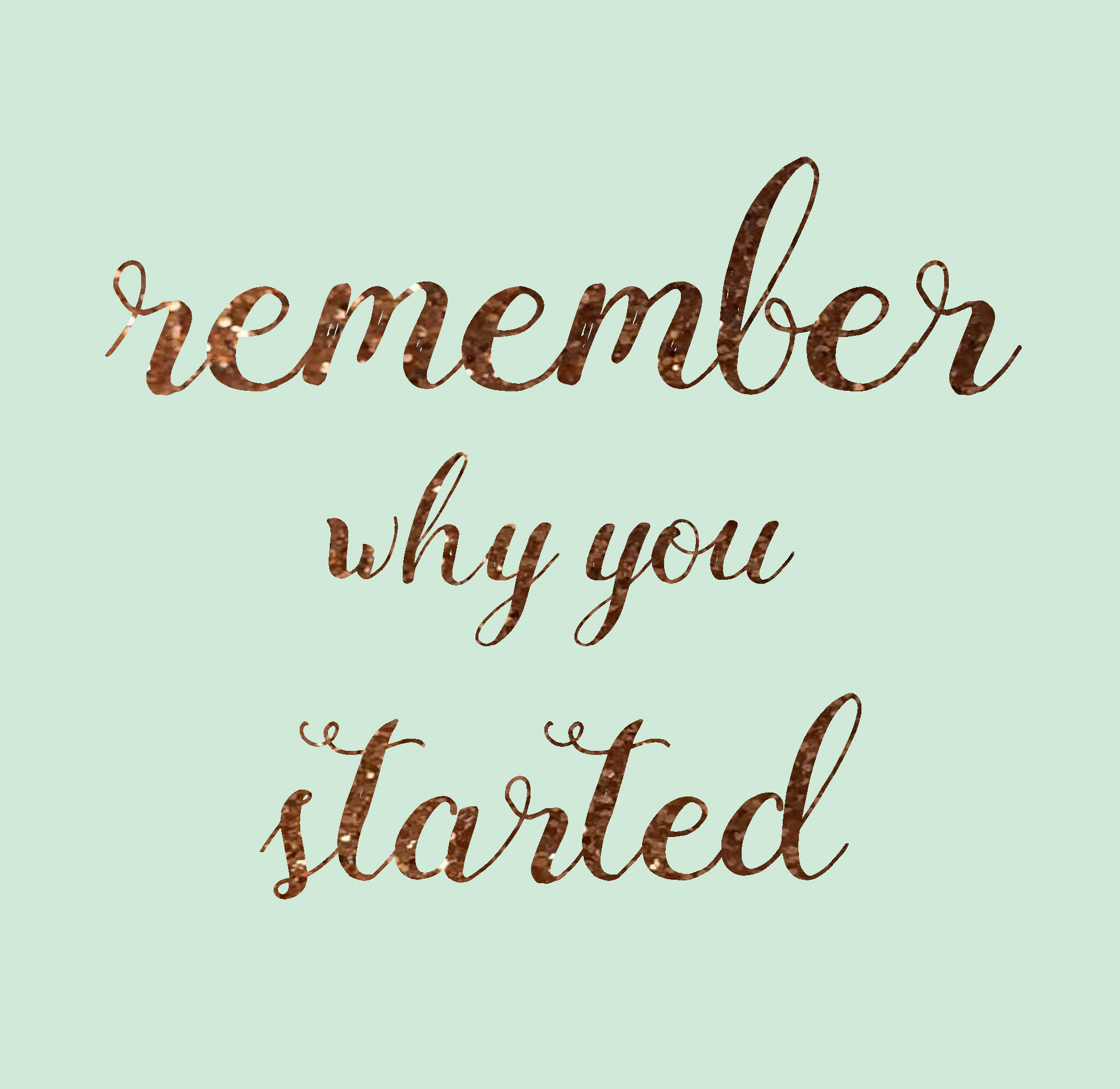 text graphic remember why you started